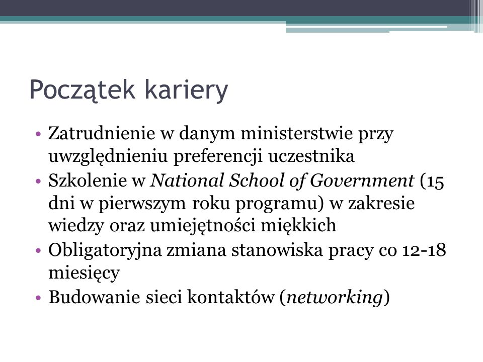 Początek kariery Zatrudnienie w danym ministerstwie przy uwzględnieniu preferencji uczestnika Szkolenie w National School of Government (15 dni w pier