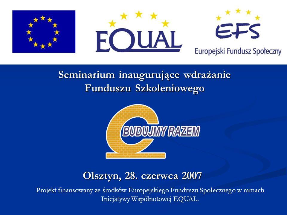 Olsztyn, 28. czerwca 2007 Projekt finansowany ze środków Europejskiego Funduszu Społecznego w ramach Inicjatywy Wspólnotowej EQUAL. Seminarium inaugur