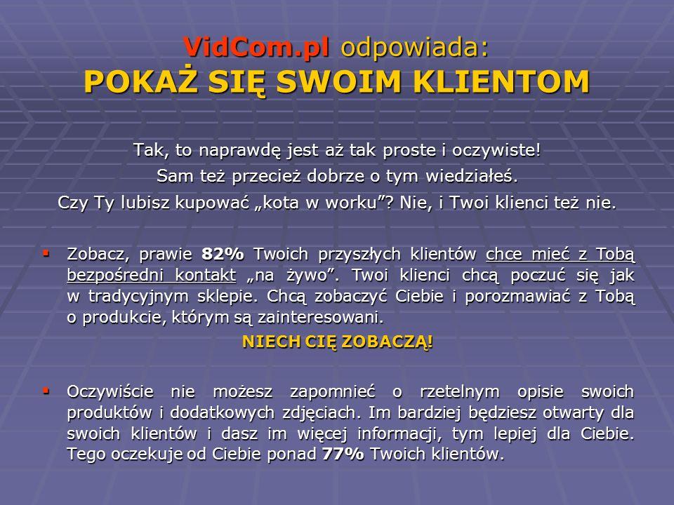 VidCom.pl odpowiada: POKAŻ SIĘ SWOIM KLIENTOM Tak, to naprawdę jest aż tak proste i oczywiste! Sam też przecież dobrze o tym wiedziałeś. Czy Ty lubisz