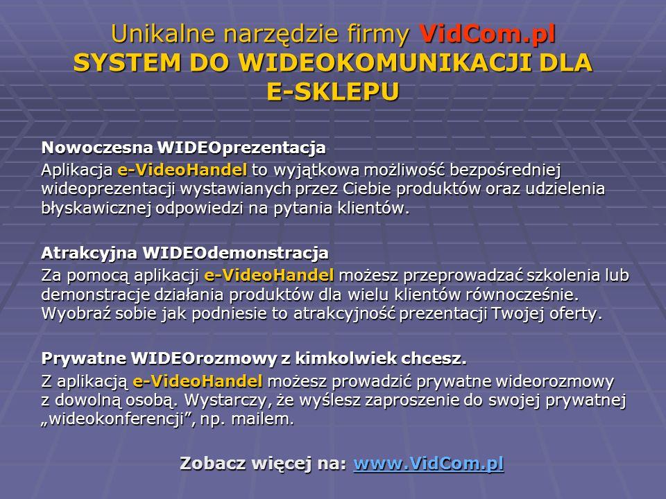 Unikalne narzędzie firmy VidCom.pl SYSTEM DO WIDEOKOMUNIKACJI DLA E-SKLEPU Nowoczesna WIDEOprezentacja Aplikacja e-VideoHandel to wyjątkowa możliwość