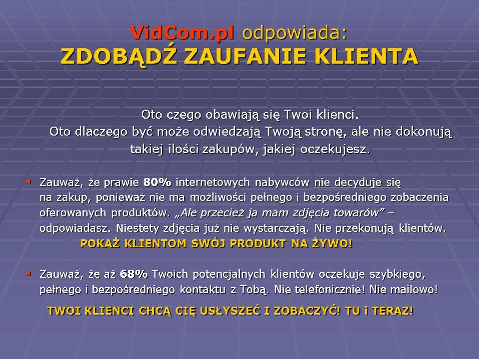 VidCom.pl odpowiada: ZDOBĄDŹ ZAUFANIE KLIENTA Oto czego obawiają się Twoi klienci. Oto dlaczego być może odwiedzają Twoją stronę, ale nie dokonują tak