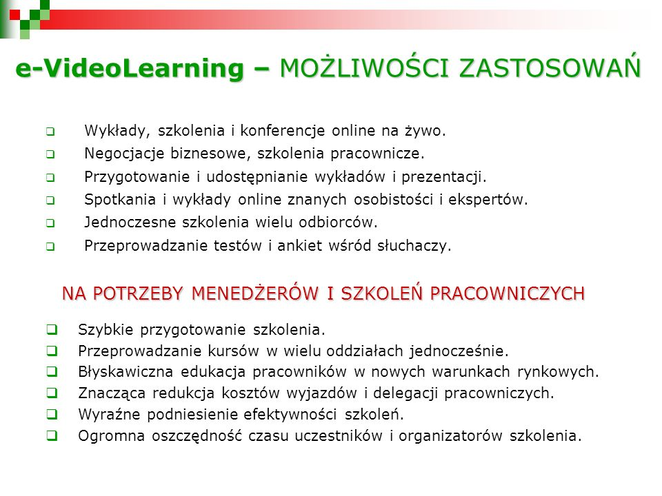 e-VideoLearning – MOŻLIWOŚCI ZASTOSOWAŃ e-VideoLearning – MOŻLIWOŚCI ZASTOSOWAŃ Wykłady, szkolenia i konferencje online na żywo.