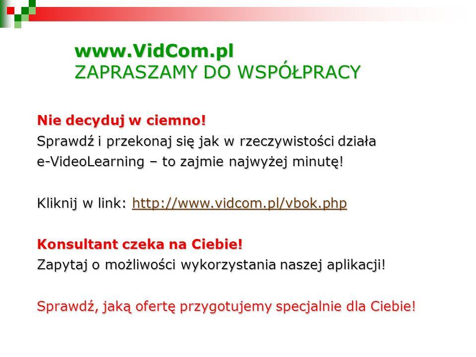 www.VidCom.pl ZAPRASZAMY DO WSPÓŁPRACY Nie decyduj w ciemno.