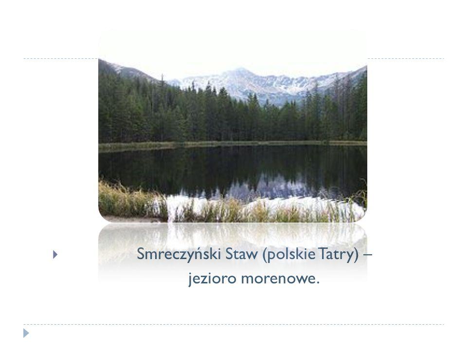 Smreczyński Staw (polskie Tatry) – jezioro morenowe.