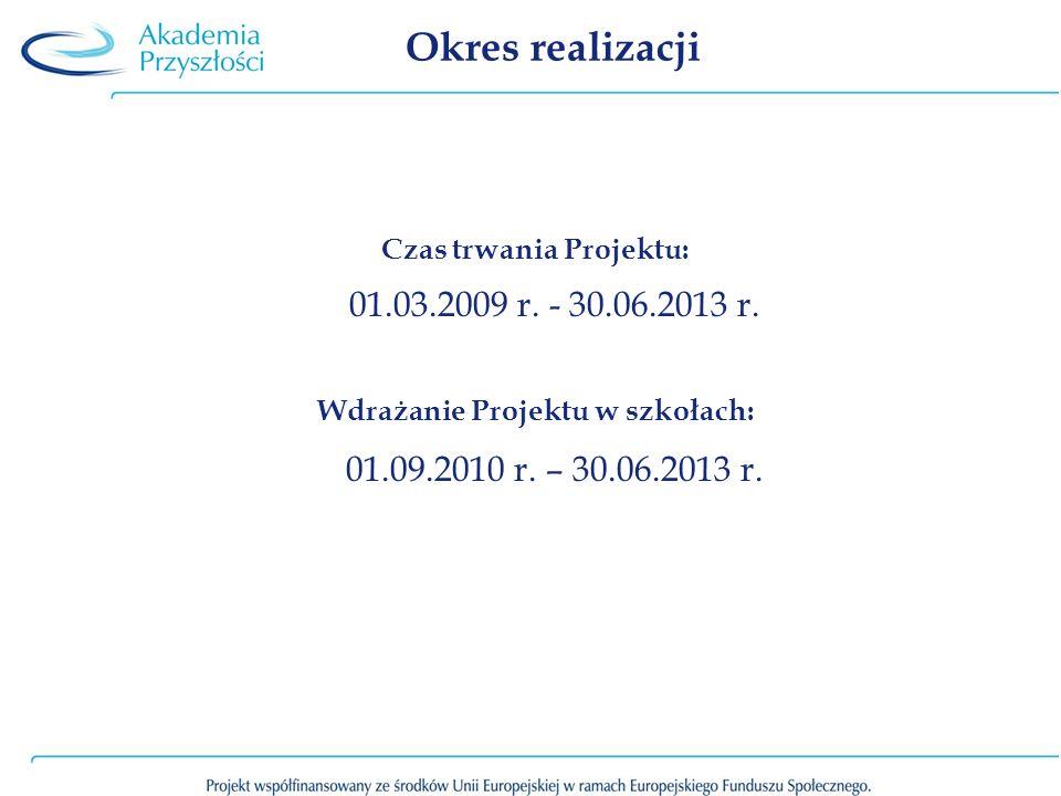 Okres realizacji Czas trwania Projektu: 01.03.2009 r. - 30.06.2013 r. Wdrażanie Projektu w szkołach: 01.09.2010 r. – 30.06.2013 r.