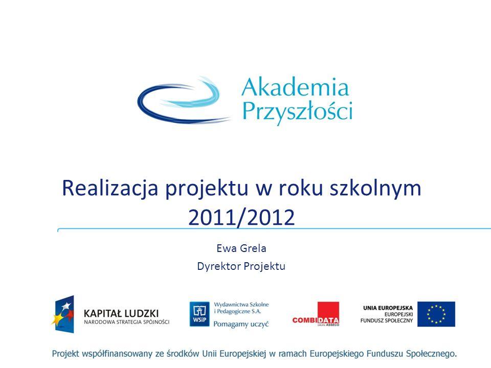 Realizacja projektu w roku szkolnym 2011/2012 Ewa Grela Dyrektor Projektu