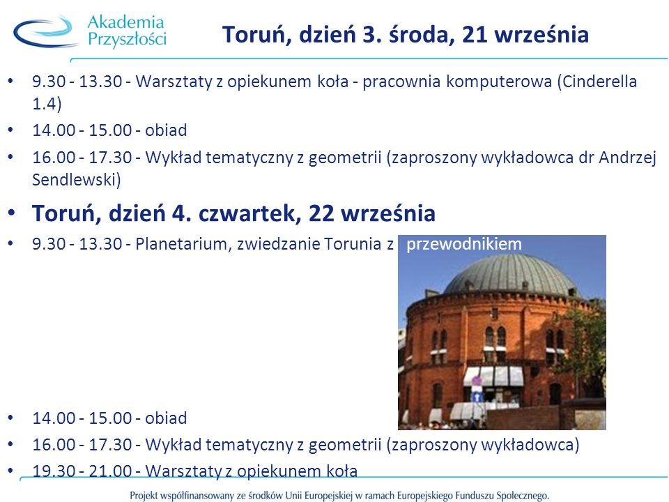 9.30 - 13.30 - Warsztaty z opiekunem koła - pracownia komputerowa (Cinderella 1.4) 14.00 - 15.00 - obiad 16.00 - 17.30 - Wykład tematyczny z geometrii