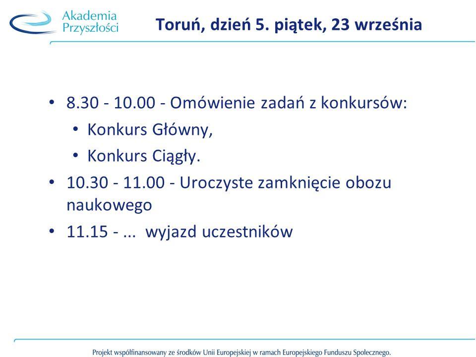 Toruń, dzień 5. piątek, 23 września 8.30 - 10.00 - Omówienie zadań z konkursów: Konkurs Główny, Konkurs Ciągły. 10.30 - 11.00 - Uroczyste zamknięcie o