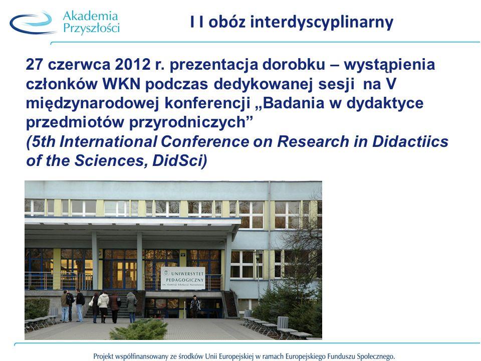 I I obóz interdyscyplinarny 27 czerwca 2012 r. prezentacja dorobku – wystąpienia członków WKN podczas dedykowanej sesji na V międzynarodowej konferenc