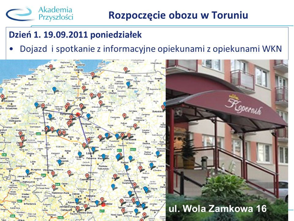 Rozpoczęcie obozu w Toruniu Dzień 1. 19.09.2011 poniedziałek Dojazd i spotkanie z informacyjne opiekunami z opiekunami WKN ul. Wola Zamkowa 16