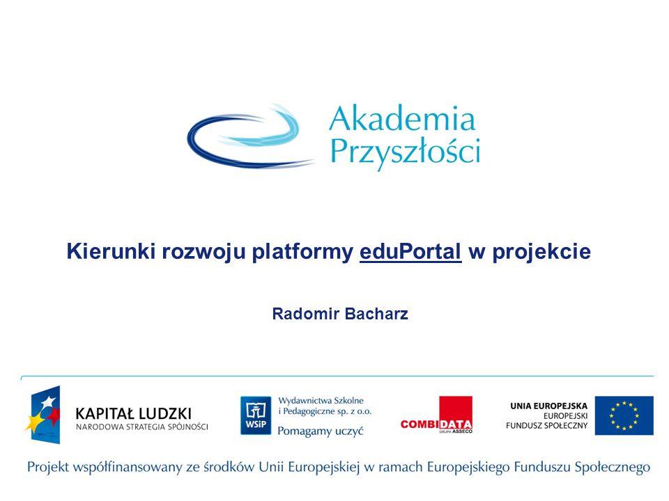 Kierunki rozwoju platformy eduPortal w projekcie Radomir Bacharz