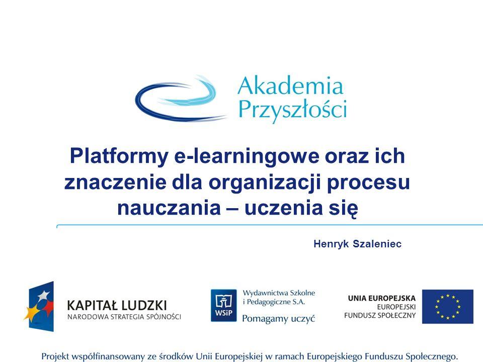 Platformy e-learningowe oraz ich znaczenie dla organizacji procesu nauczania – uczenia się Henryk Szaleniec