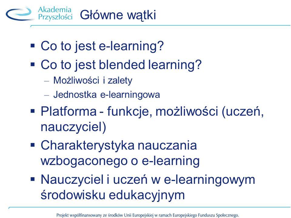 Główne wątki Co to jest e-learning? Co to jest blended learning? – Możliwości i zalety – Jednostka e-learningowa Platforma - funkcje, możliwości (ucze