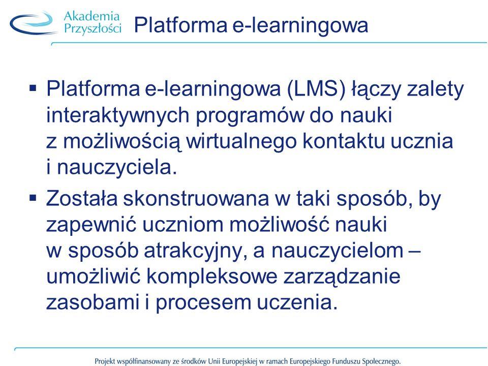 Platforma e-learningowa Platforma e-learningowa (LMS) łączy zalety interaktywnych programów do nauki z możliwością wirtualnego kontaktu ucznia i nauczyciela.