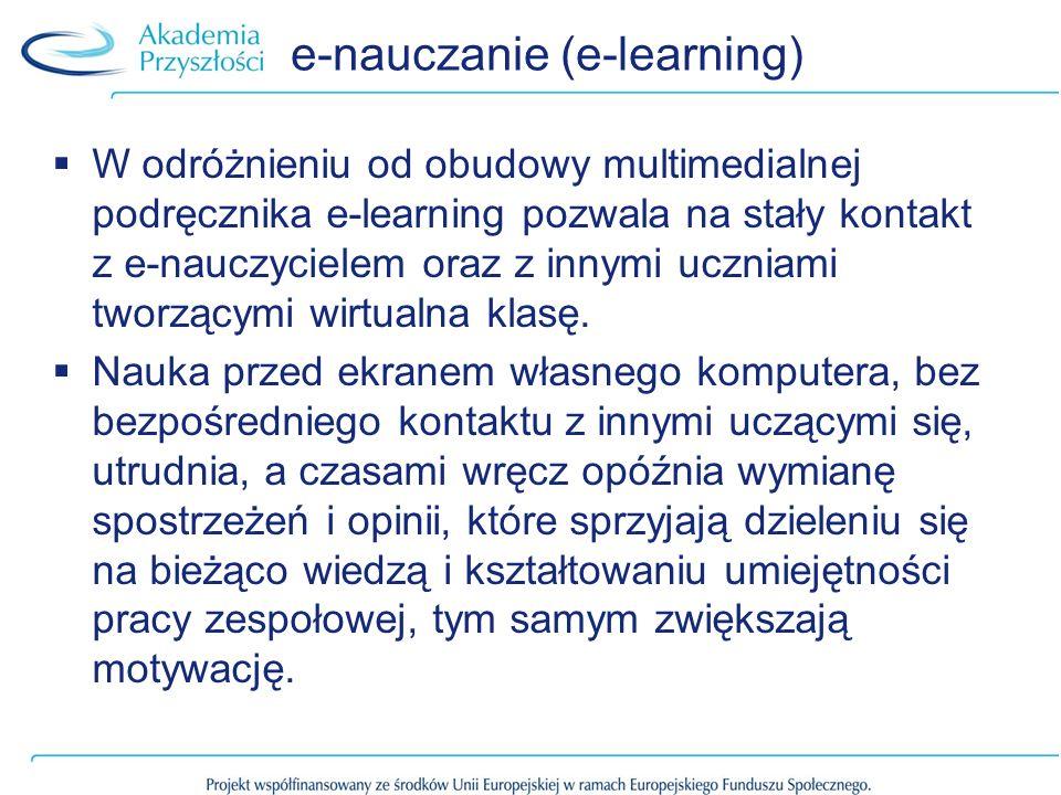 e-nauczanie (e-learning) W odróżnieniu od obudowy multimedialnej podręcznika e-learning pozwala na stały kontakt z e-nauczycielem oraz z innymi uczniami tworzącymi wirtualna klasę.
