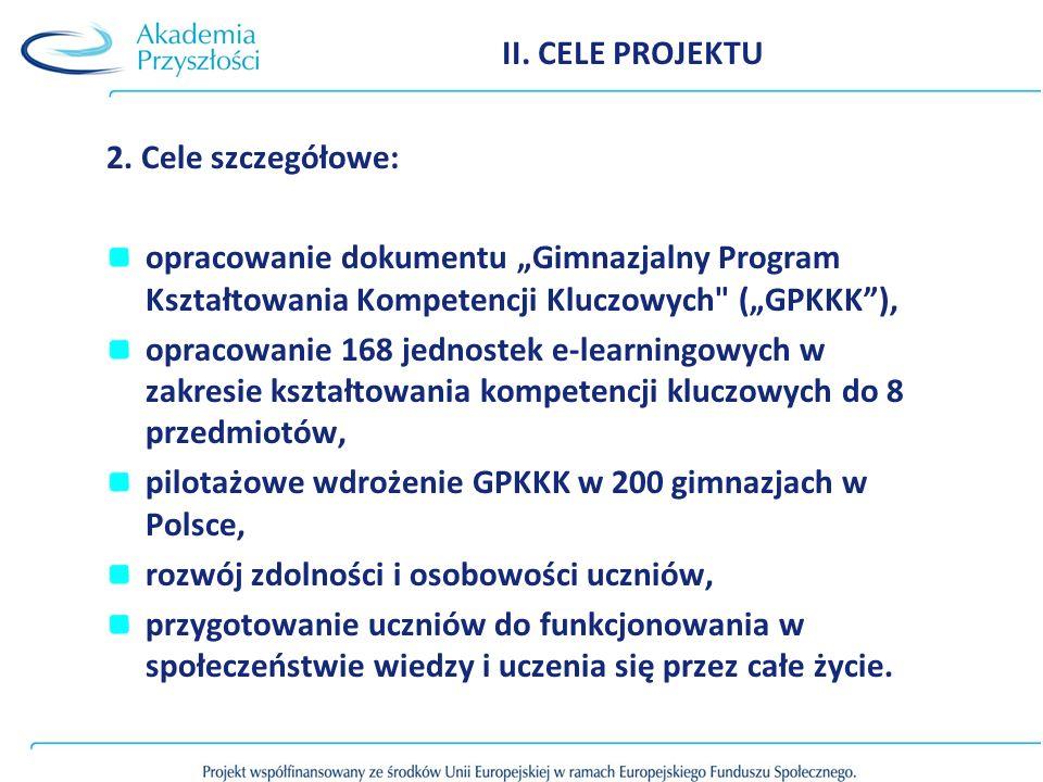 II. CELE PROJEKTU 2. Cele szczegółowe: opracowanie dokumentu Gimnazjalny Program Kształtowania Kompetencji Kluczowych