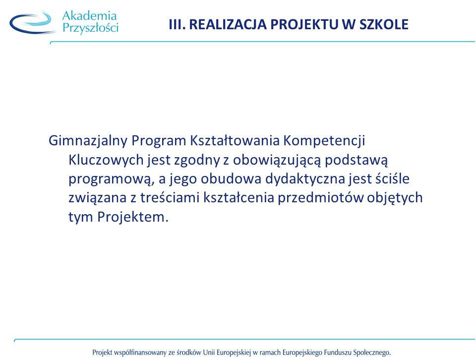 III. REALIZACJA PROJEKTU W SZKOLE Gimnazjalny Program Kształtowania Kompetencji Kluczowych jest zgodny z obowiązującą podstawą programową, a jego obud