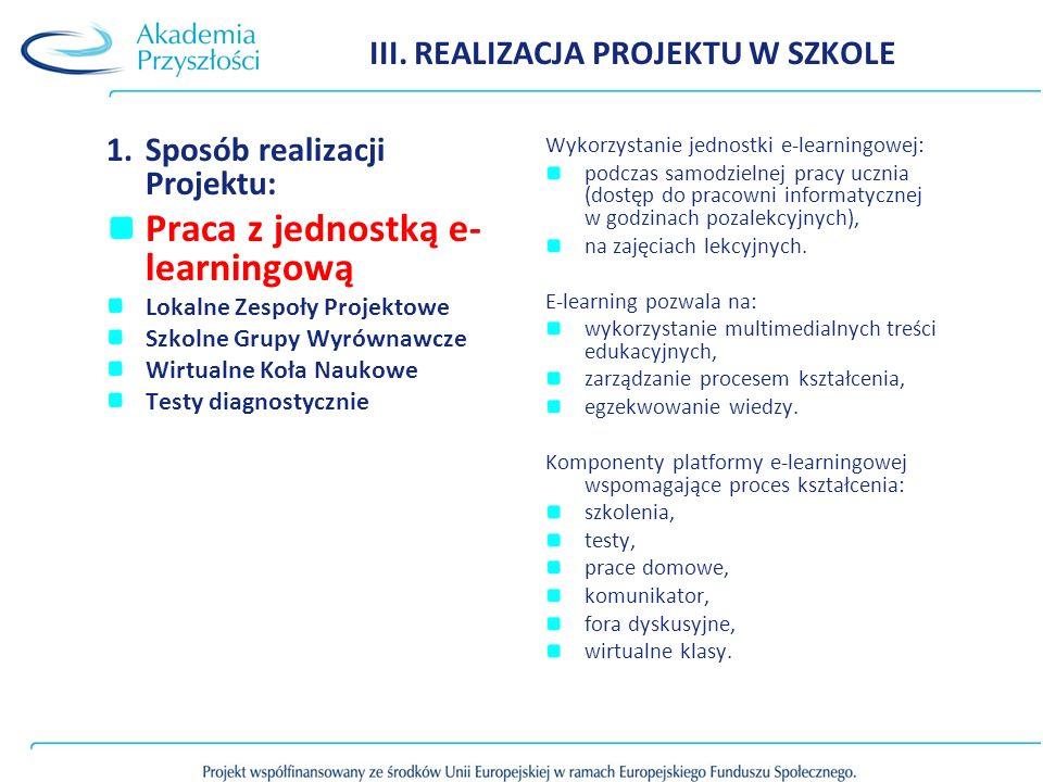 III. REALIZACJA PROJEKTU W SZKOLE 1.Sposób realizacji Projektu: Praca z jednostką e- learningową Lokalne Zespoły Projektowe Szkolne Grupy Wyrównawcze