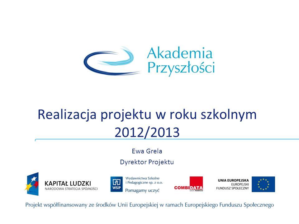 Realizacja projektu w roku szkolnym 2012/2013 Ewa Grela Dyrektor Projektu