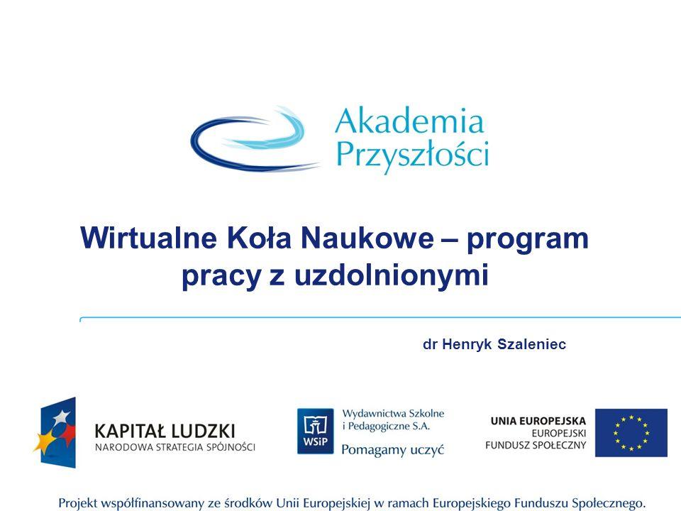 Wirtualne Koła Naukowe – program pracy z uzdolnionymi dr Henryk Szaleniec