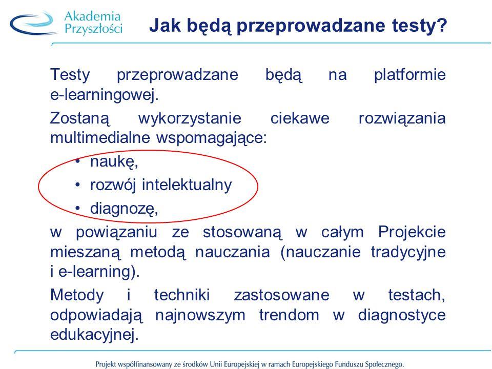 Jak będą przeprowadzane testy? Testy przeprowadzane będą na platformie e-learningowej. Zostaną wykorzystanie ciekawe rozwiązania multimedialne wspomag