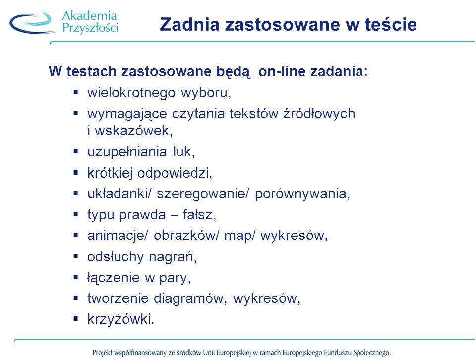 Zadnia zastosowane w teście W testach zastosowane będą on-line zadania: wielokrotnego wyboru, wymagające czytania tekstów źródłowych i wskazówek, uzup