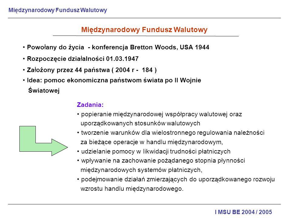 Międzynarodowy Fundusz Walutowy I MSU BE 2004 / 2005 Międzynarodowy Fundusz Walutowy Powo ł any do życia - konferencja Bretton Woods, USA 1944 Rozpocz
