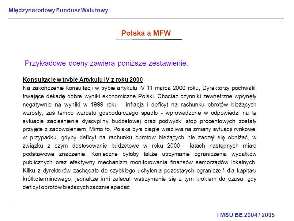 Międzynarodowy Fundusz Walutowy I MSU BE 2004 / 2005 Polska a MFW Przykładowe oceny zawiera poniższe zestawienie: Konsultacje w trybie Artykułu IV z r