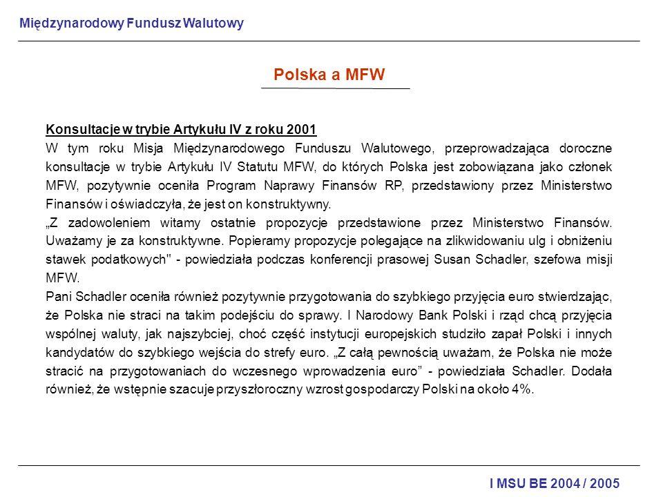 Międzynarodowy Fundusz Walutowy I MSU BE 2004 / 2005 Konsultacje w trybie Artykułu IV z roku 2001 W tym roku Misja Międzynarodowego Funduszu Walutoweg