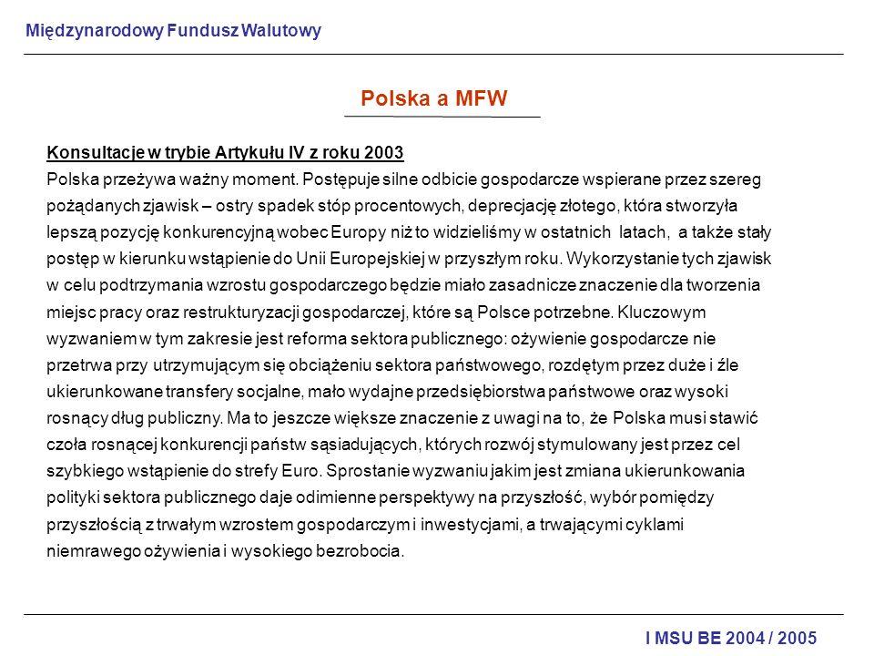 Międzynarodowy Fundusz Walutowy I MSU BE 2004 / 2005 Konsultacje w trybie Artykułu IV z roku 2003 Polska przeżywa ważny moment. Postępuje silne odbici