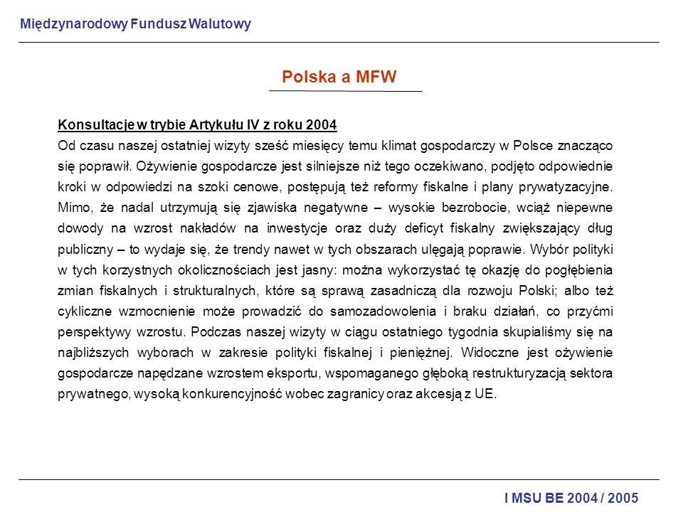Międzynarodowy Fundusz Walutowy I MSU BE 2004 / 2005 Konsultacje w trybie Artykułu IV z roku 2004 Od czasu naszej ostatniej wizyty sześć miesięcy temu
