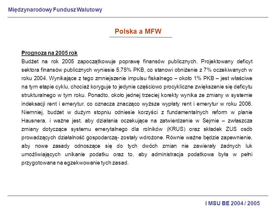 Międzynarodowy Fundusz Walutowy I MSU BE 2004 / 2005 Prognoza na 2005 rok Budżet na rok 2005 zapoczątkowuje poprawę finansów publicznych. Projektowany