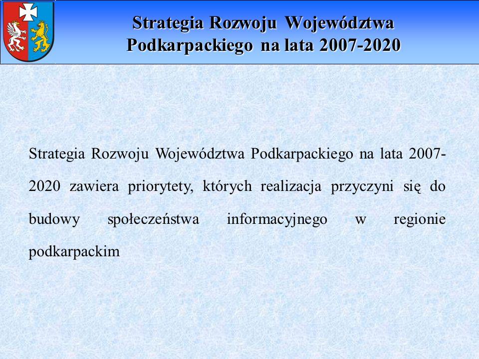 Strategia Rozwoju Województwa Podkarpackiego na lata 2007- 2020 zawiera priorytety, których realizacja przyczyni się do budowy społeczeństwa informacy