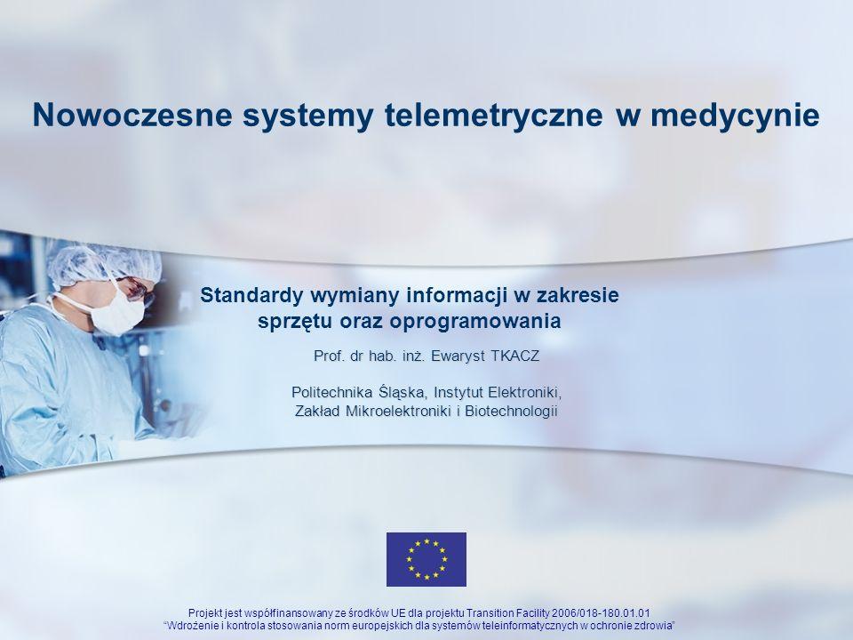 Projekt jest współfinansowany ze środków UE dla projektu Transition Facility 2006/018-180.01.01 Wdrożenie i kontrola stosowania norm europejskich dla systemów teleinformatycznych w ochronie zdrowia Prof.