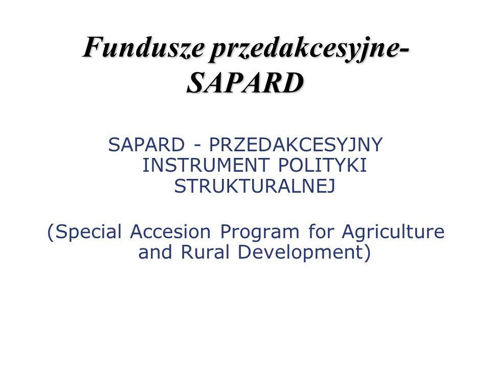 Fundusze przedakcesyjne- SAPARD SAPARD - PRZEDAKCESYJNY INSTRUMENT POLITYKI STRUKTURALNEJ (Special Accesion Program for Agriculture and Rural Developm