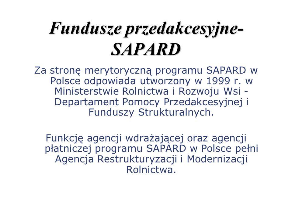 Fundusze przedakcesyjne- SAPARD Za stronę merytoryczną programu SAPARD w Polsce odpowiada utworzony w 1999 r. w Ministerstwie Rolnictwa i Rozwoju Wsi