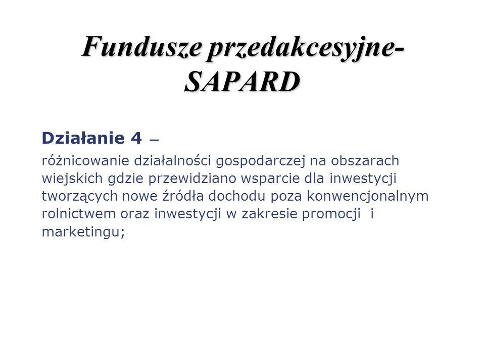 Fundusze przedakcesyjne- SAPARD Działanie 4 – różnicowanie działalności gospodarczej na obszarach wiejskich gdzie przewidziano wsparcie dla inwestycji
