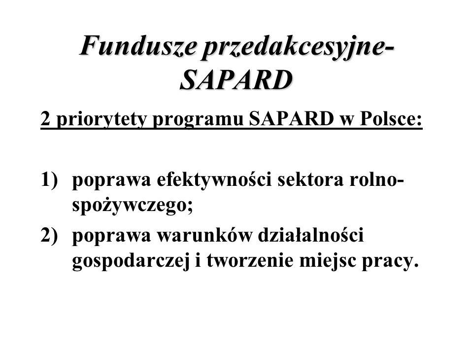 Fundusze przedakcesyjne- SAPARD 2 priorytety programu SAPARD w Polsce: 1)poprawa efektywności sektora rolno- spożywczego; 2)poprawa warunków działalno