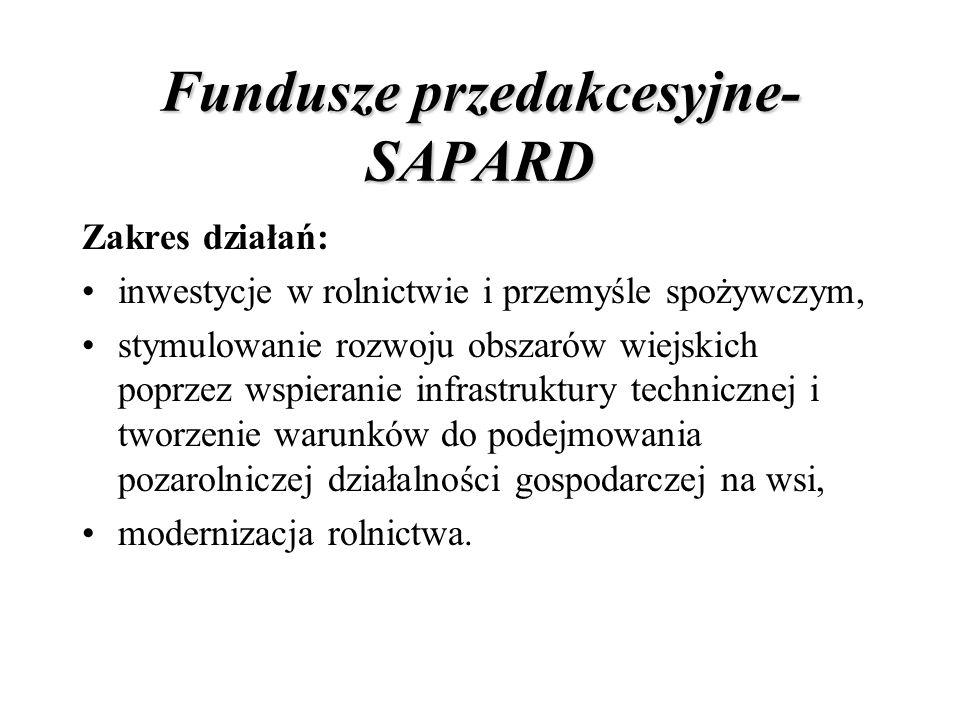 Fundusze przedakcesyjne- SAPARD Zakres działań: inwestycje w rolnictwie i przemyśle spożywczym, stymulowanie rozwoju obszarów wiejskich poprzez wspier