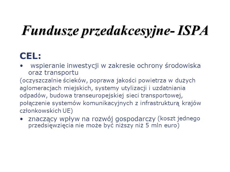 Fundusze przedakcesyjne- ISPA CEL: wspieranie inwestycji w zakresie ochrony środowiska oraz transportu (oczyszczalnie ścieków, poprawa jakości powietr