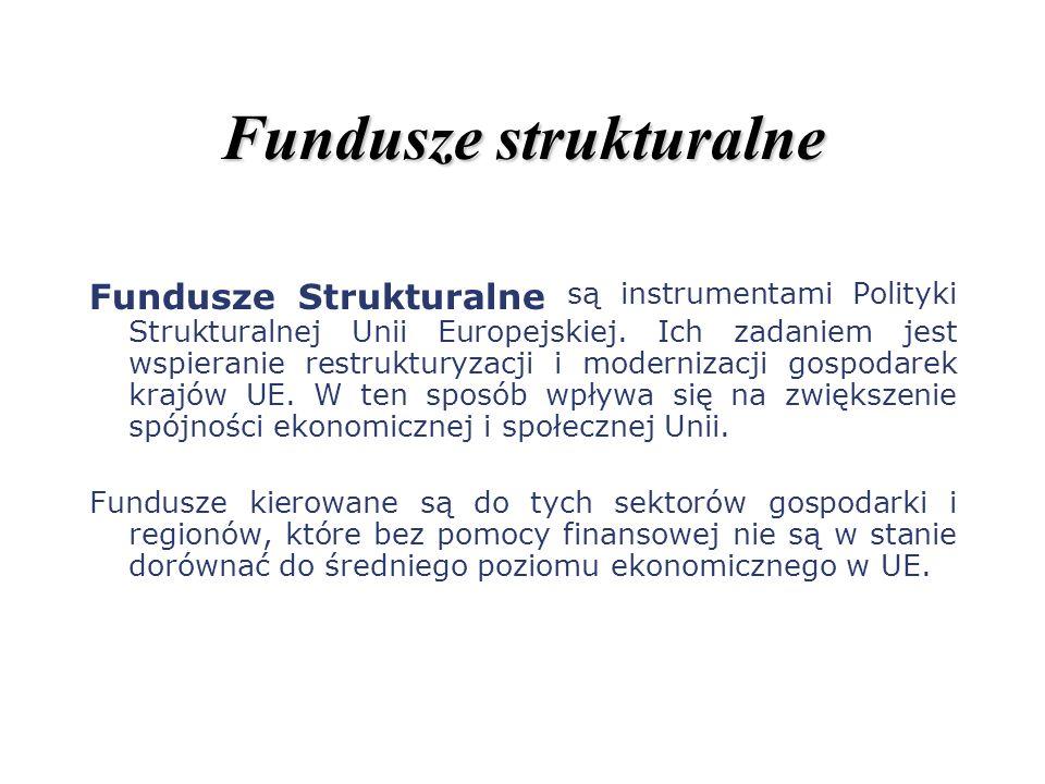 Fundusze strukturalne Fundusze Strukturalne są instrumentami Polityki Strukturalnej Unii Europejskiej. Ich zadaniem jest wspieranie restrukturyzacji i