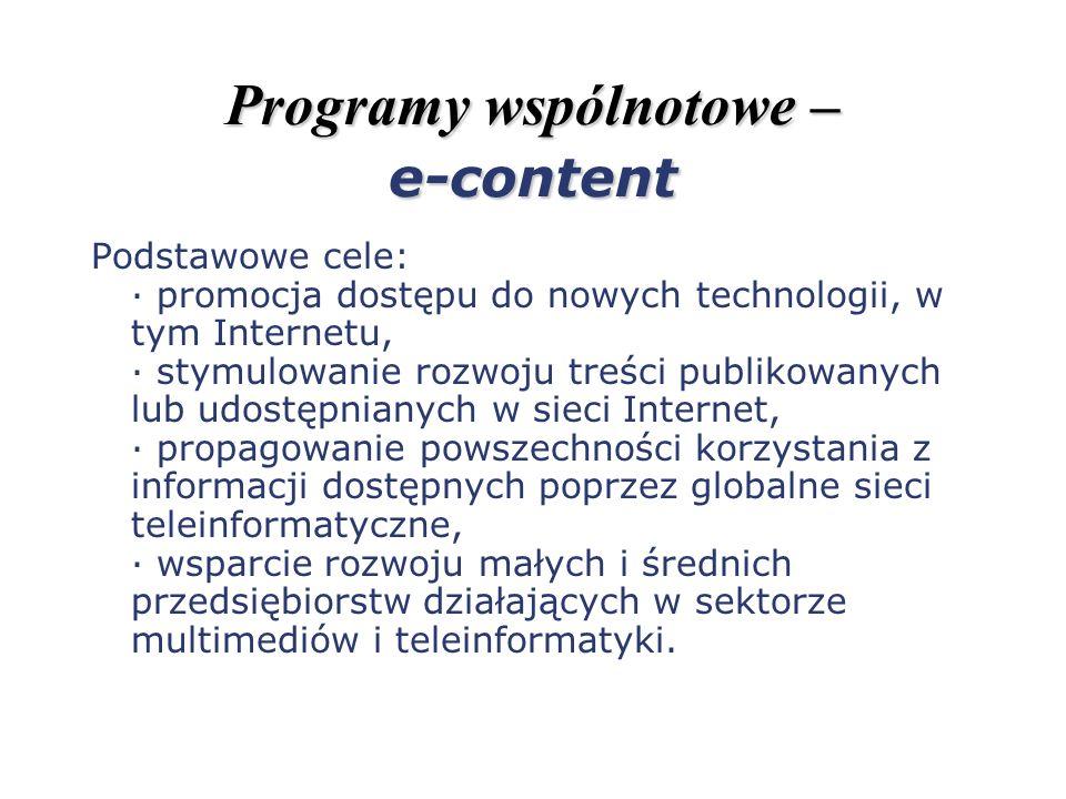 Programy wspólnotowe – e-content Podstawowe cele: · promocja dostępu do nowych technologii, w tym Internetu, · stymulowanie rozwoju treści publikowany