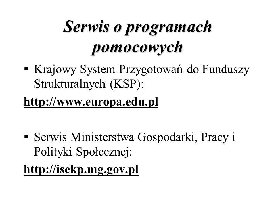 Serwis o programach pomocowych Krajowy System Przygotowań do Funduszy Strukturalnych (KSP): http://www.europa.edu.pl Serwis Ministerstwa Gospodarki, P