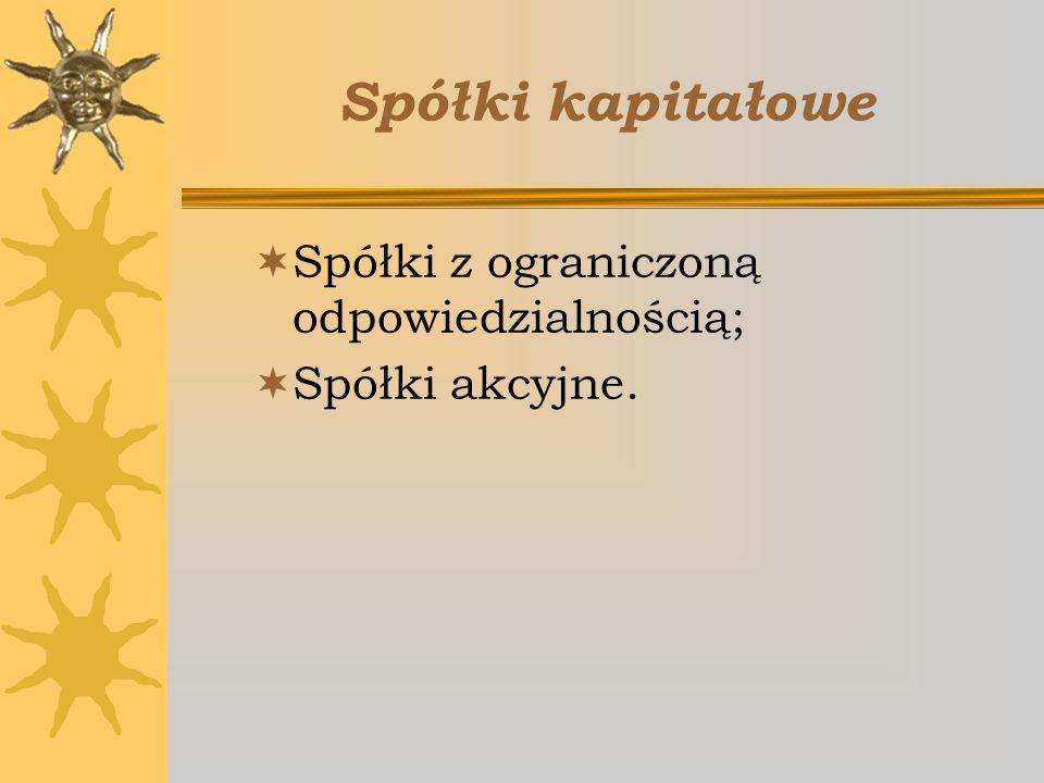 Spółki kapitałowe Spółki z ograniczoną odpowiedzialnością; Spółki akcyjne.