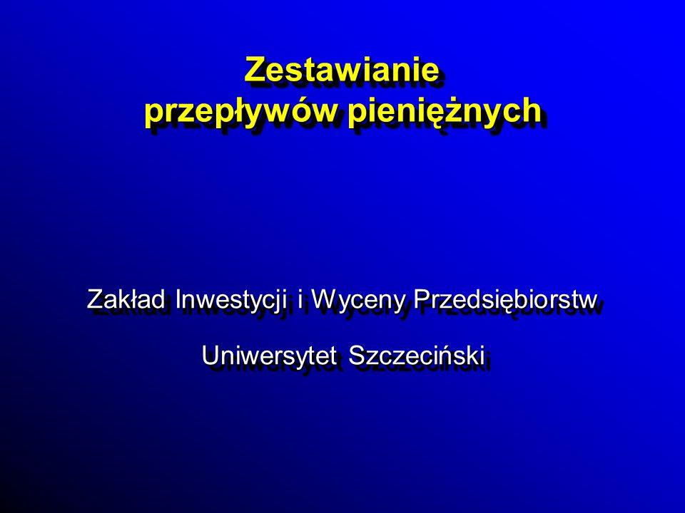 Zestawianie przepływów pieniężnych Zakład Inwestycji i Wyceny Przedsiębiorstw Uniwersytet Szczeciński Zakład Inwestycji i Wyceny Przedsiębiorstw Uniwe