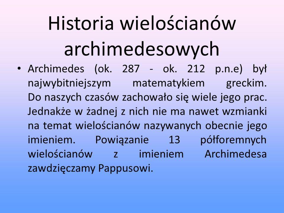 Historia wielościanów archimedesowych Archimedes (ok. 287 - ok. 212 p.n.e) był najwybitniejszym matematykiem greckim. Do naszych czasów zachowało się