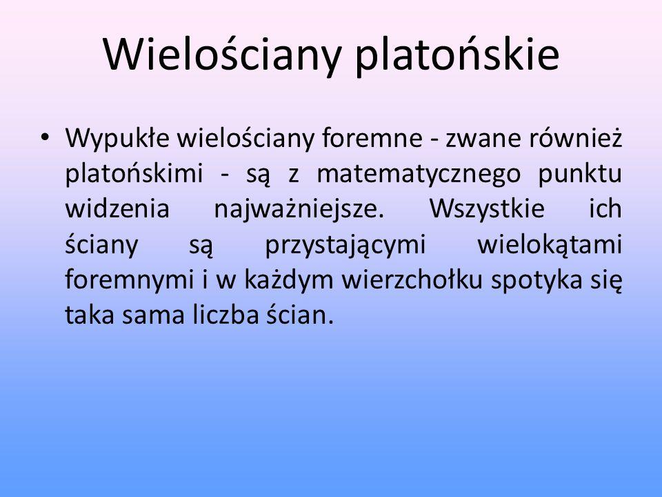 Wielościany platońskie Wypukłe wielościany foremne - zwane również platońskimi - są z matematycznego punktu widzenia najważniejsze. Wszystkie ich ścia