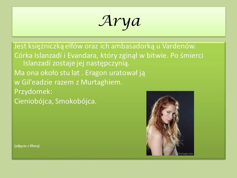 Arya Arya Jest księżniczką elfów oraz ich ambasadorką u Vardenów. Córka Islanzadí i Evandara, który zginął w bitwie. Po śmierci Islanzadí zostaje jej