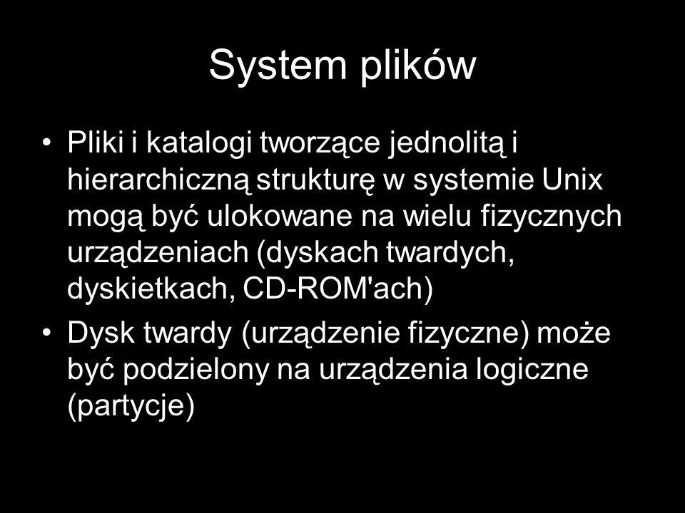 System plików Na każdym urządzeniu (fizycznym i logicznym) może być zdefiniowany system plików Unix może tworzyć i obsługiwać kilka rodzajów systemów plików W katalogach zapisane są dwie podstawowe informacje o pliku: nazwa pliku oraz numer i-węzła
