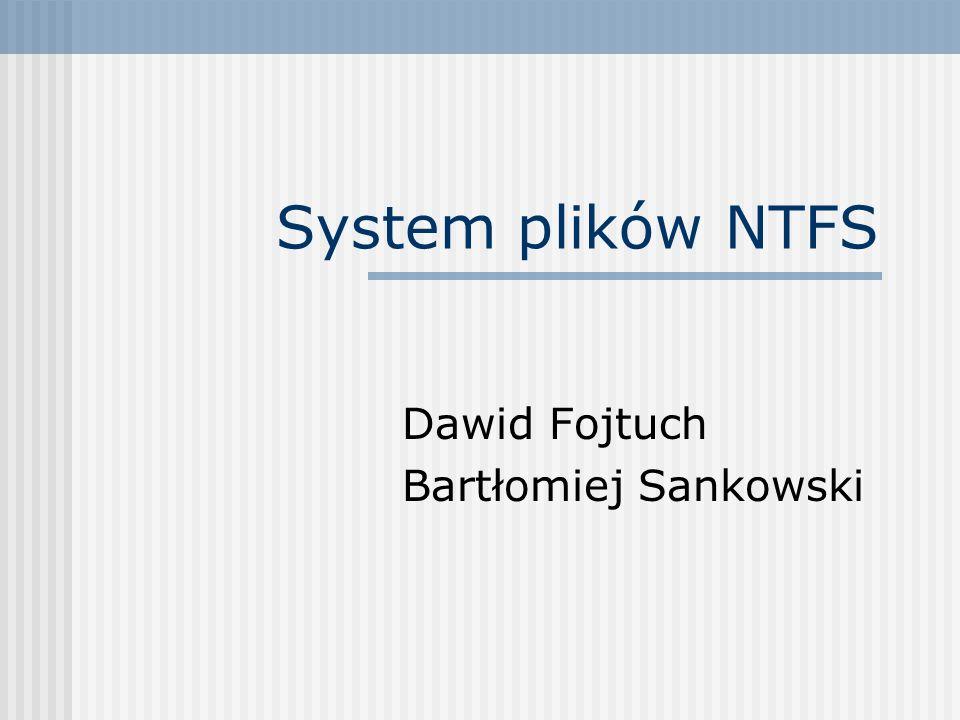 System plików NTFS Dawid Fojtuch Bartłomiej Sankowski